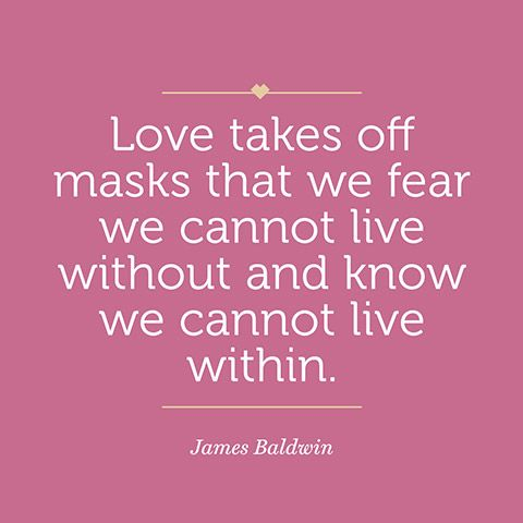 Love takes off masks that we fear we cannot live without and know we cannot live within. - James A. Baldwin Quotes
