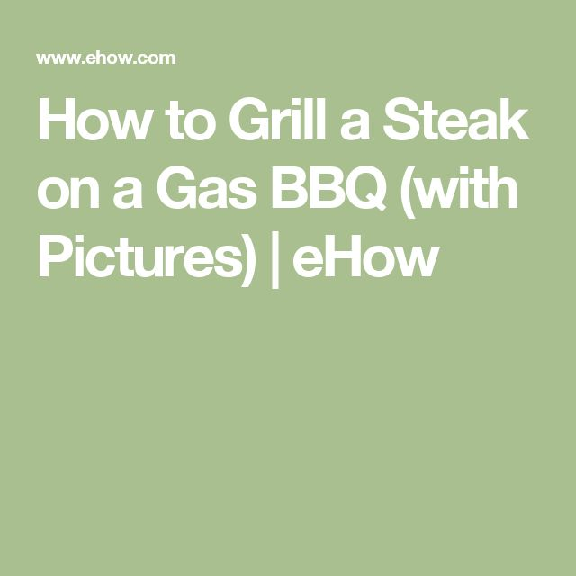 How to Grill a Steak on a Gas BBQ (with Pictures) | eHow