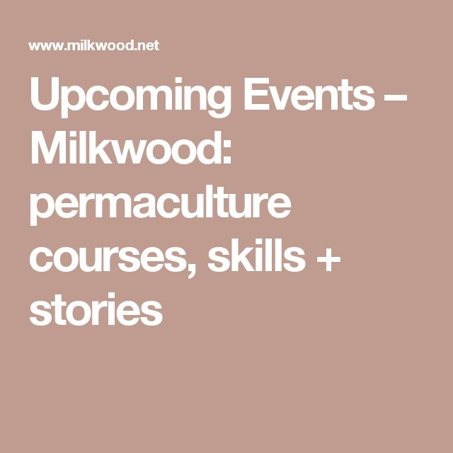 Upcoming Events – Milkwood: permaculture courses, skills + stories