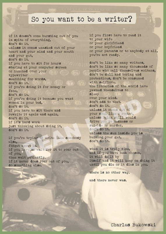 SO YOU WANT TO BE A WRITER? by CHARLES BUKOWSKI    A FULL COLOUR A3/11x14 POSTER COLLAGE PRINT OF BUKOWSKIS WONDERFUL POEM    ** BEAN LAND WATER MARK