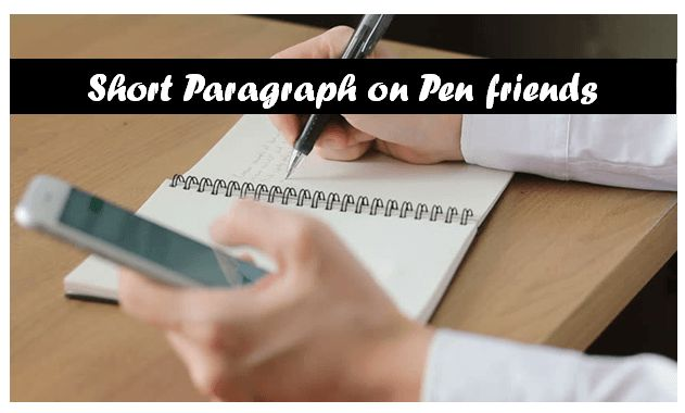 We have so many friends. Some of them are our best friends with whom we meet every day. But most of the our friends are pen friends with whom we have very seldom visiting terms. We even talk with them very rarely. Read this article on Short Paragraph on Pen friends to know more about pen friends.   #friends #paragraph #paragraph writing #pen friends #short paragraphs