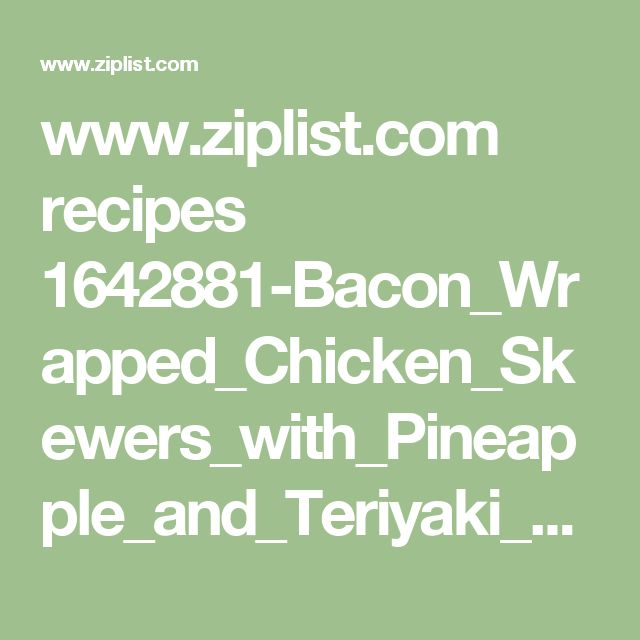 www.ziplist.com recipes 1642881-Bacon_Wrapped_Chicken_Skewers_with_Pineapple_and_Teriyaki_Sauce
