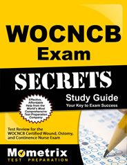 WOCNCB - Wound Ostomy and Continence Nursing Certification Board Exam Study Guide