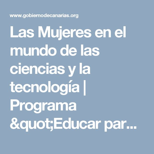 """Las Mujeres en el mundo de las ciencias y la tecnología   Programa """"Educar para la igualdad""""   Consejería de Educación y Universidades   Gobierno de Canarias"""