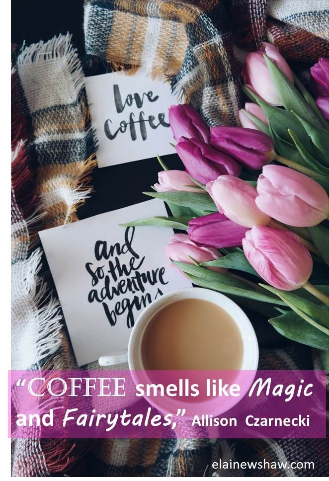 """Coffee smells like Magid and Fairytales,"" Allison Czarnecki Image Quote elainewshaw.com"