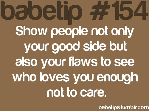 I like this - show your flaws :): About You, Flaws, Babetip 154 You, Babes Tips, Tips 3, Babetip 154You, Thoughts Quotes, Random Pin, Babetip Advice