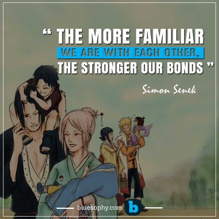 """ The more familiar we are with each other, the stronger our bonds ""- Simon Senek"