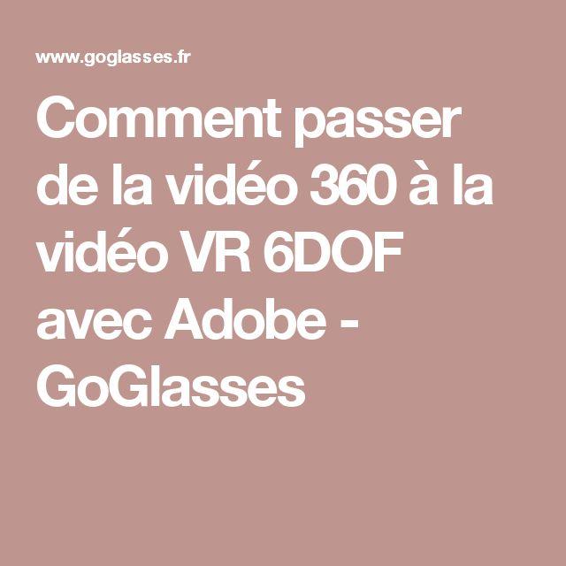 Comment passer de la vidéo 360 à la vidéo VR 6DOF avec Adobe - GoGlasses