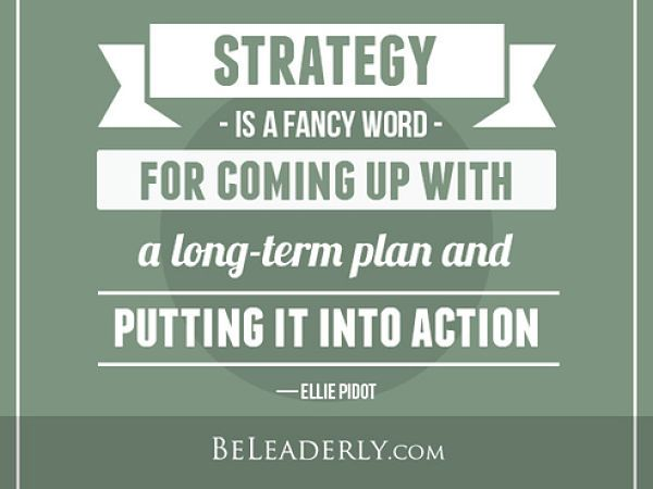 Leaderly Quote: Strategy is just a fancy word for coming up with a long-term plan and putting it into action.