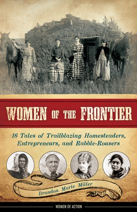 Debbie Glade reviews an inspiring book about women pioneers of the 19th century. This book will make you think twice before complaining about your lot in life.   Women of the Frontier: 16 Tales of Trailblazing Homesteaders, Entrepreneurs, and Rabble-Rousers (19.95, Chicago Review Press, Ages 12 and up) by Brandon Marie Miller.       http://wp.me/p1Qy0V-4px