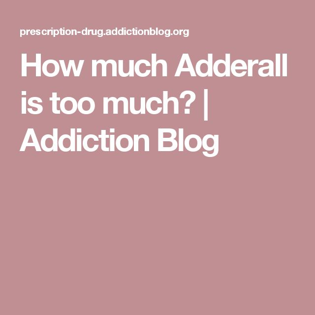 ideas about Adderall on Pinterest   Finals  Xanax  mg and     How much Adderall is too much Adderall varies by person  Kids start at     mg but do not take more than    mg day  Adults take        mg per day  but can