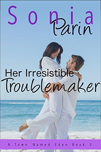 Her Irresistible Troublemaker (A Town Named Eden Book 3) by Sonia Parin http://www.amazon.com/dp/B016HE35OU/ref=cm_sw_r_pi_dp_.nATwb1KJFXD9