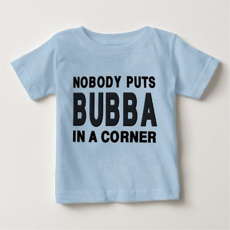 Nobody Puts BUBBA in a Corner Baby T-Shirt - tap to personalize and get yours