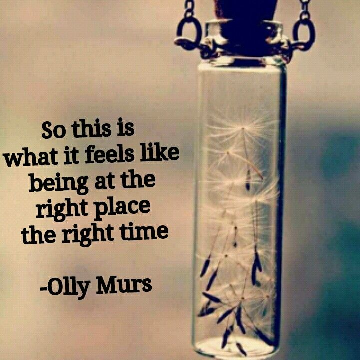 """So this is what it feels like being at the right place the right time"". Right Place, Right Time - Olly Murs"