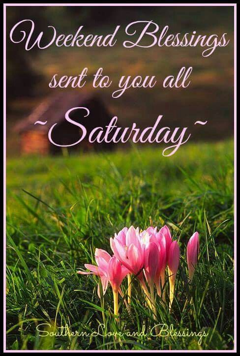 Weekend Blessings, Sent To You All Saturday good morning saturday saturday quotes weekend quotes good morning saturday saturday images