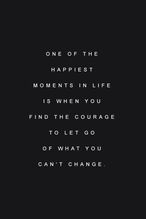 Need to remember this, I still have a lot of work to do in the letting go department....