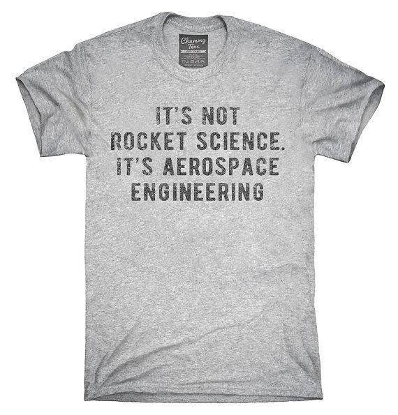 It's Not Rocket Science It's Aerospace Engineering by ChummyTees