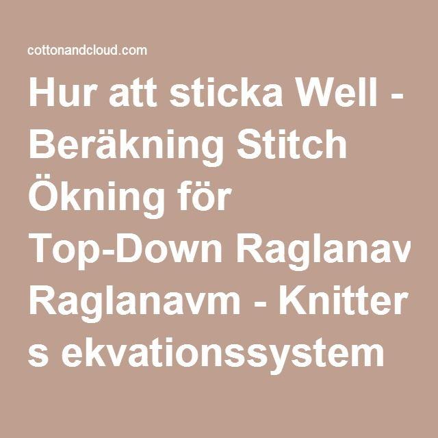 Hur att sticka Well - Beräkning Stitch Ökning för Top-Down Raglanavm - Knitter s ekvationssystem «Bomull och moln