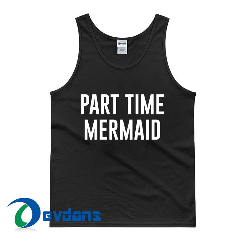 Part Time Mermaid Tank top Men and Women Adult