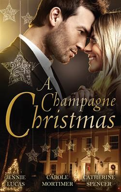 Mills & Boon™: A Champagne Christmas by Jennie Lucas, Carole Mortimer, Catherine Spencer