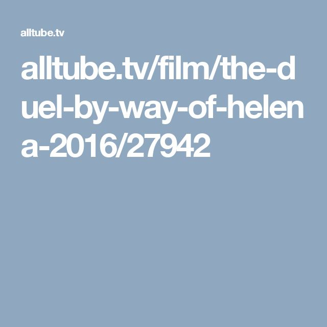 alltube.tv/film/the-duel-by-way-of-helena-2016/27942