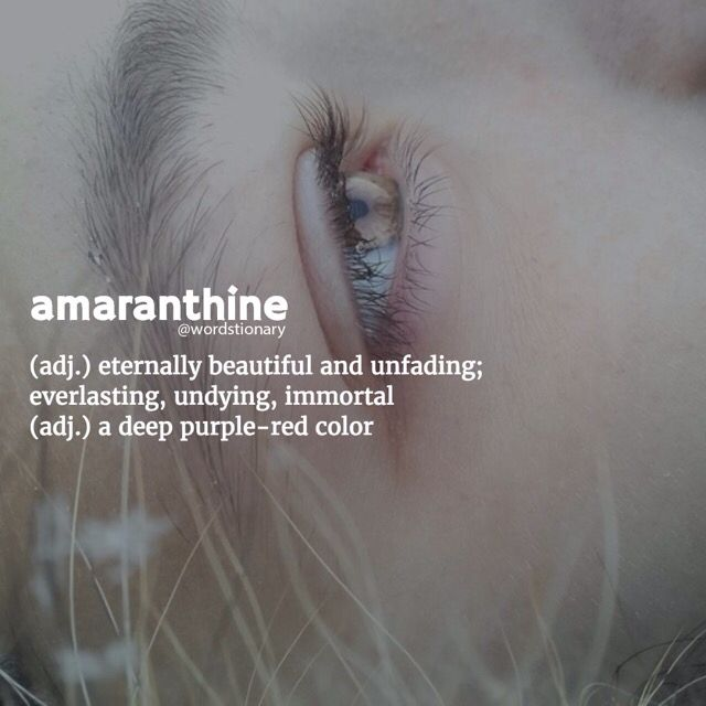 Amaranthine - I know that my love, once given, will be an amaranthine kind of love; eternal, unfading, undying. It's for this reason I've closely guarded my heart to give to one who is deserving of such a love. I doubt there is such a one but one can but hope. ~Missy