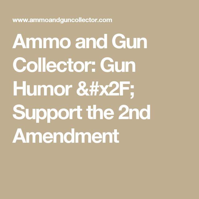 Ammo and Gun Collector: Gun Humor / Support the 2nd Amendment