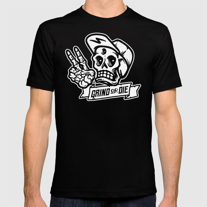 Grind or Die tshirt available from Society6.