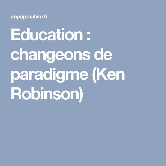 Education : changeons de paradigme (Ken Robinson)