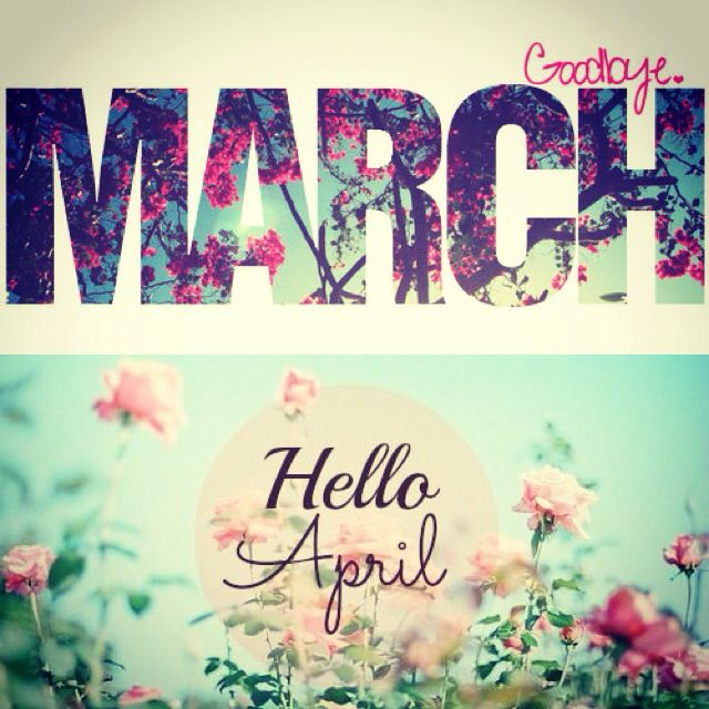 Goodbye March! Hello April!