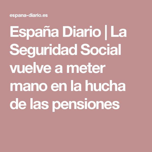 España Diario |      La Seguridad Social vuelve a meter mano en la hucha de las pensiones