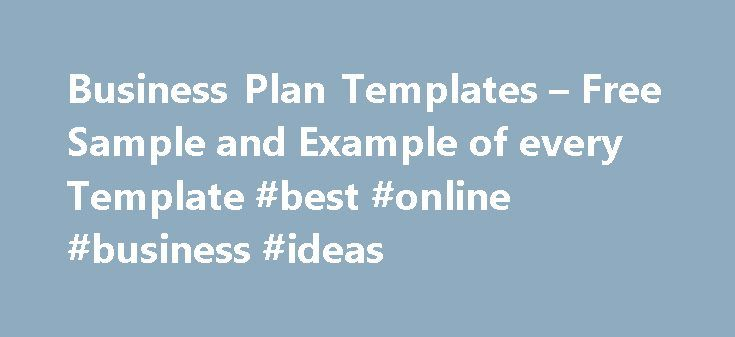 Business Plan Templates – Free Sample and Example of every Template #best #online #business #ideas http://business.remmont.com/business-plan-templates-free-sample-and-example-of-every-template-best-online-business-ideas/  #free business plan # By department Business Plan Templates Your business plan is probably the most important thing your startup can work on creating and updating, especially in the first five years. It helps you and your team stay focused on results and then helps you guys…