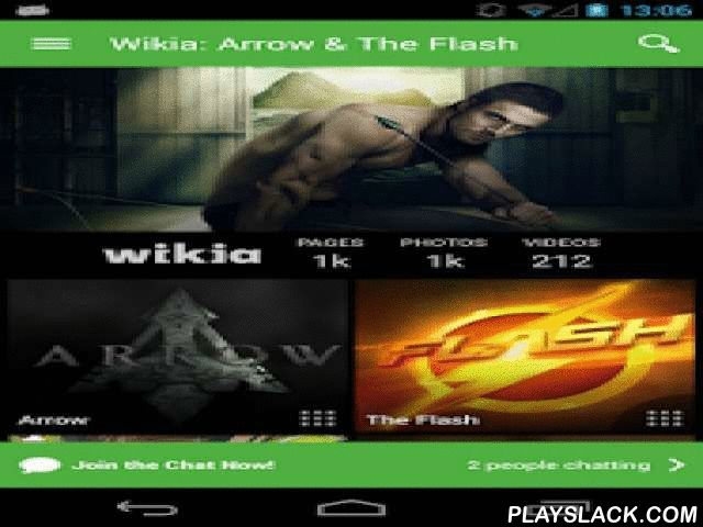 Wikia: Arrow And The Flash  Android App - playslack.com ,  The superfan's guide to Arrow and The Flash - created by fans, for fans. Wikia apps are always up-to-date with highly accurate, real-time information from Wikia's vast fan community. The Arrow and The Flash app features hundreds of pages of content created by fans just like you. Find in-depth articles on comics, television, Arrow, Th Flash, villains, locations, actors and more! No other app offers this amount of accurate insights…