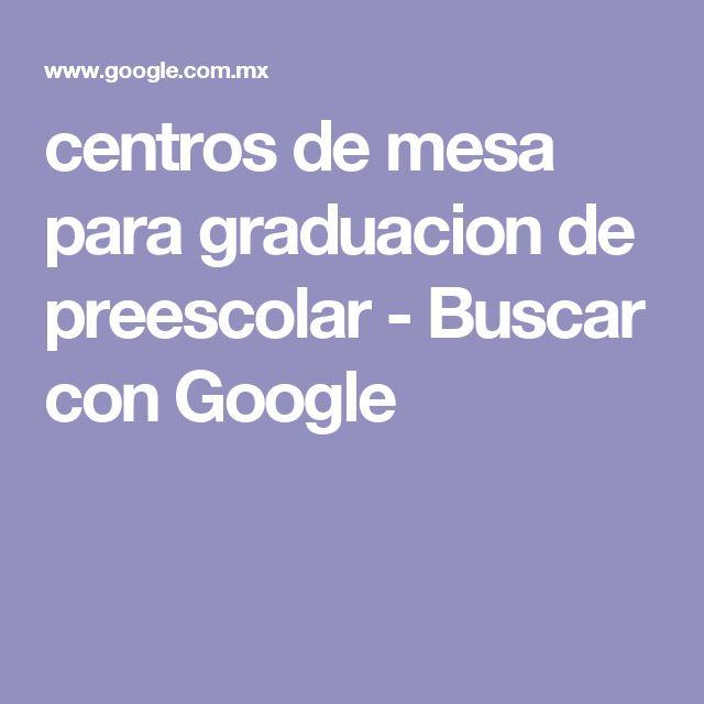centros de mesa para graduacion de preescolar - Buscar con Google