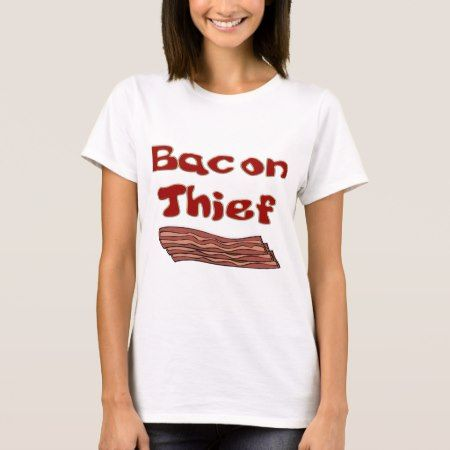 bacon thief T-Shirt - tap, personalize, buy right now!