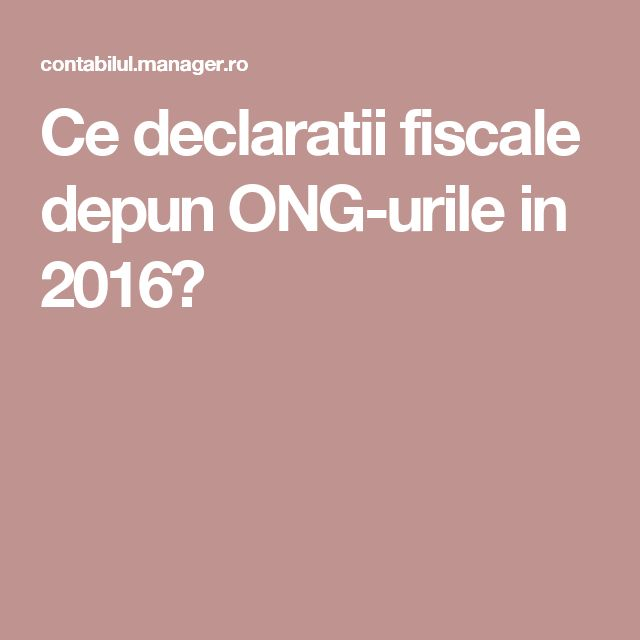 Ce declaratii fiscale depun ONG-urile in 2016?