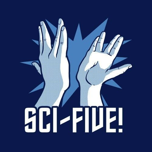 Hi five!  No, I mean Sci-Five! #ScienceFiction #StarTrek