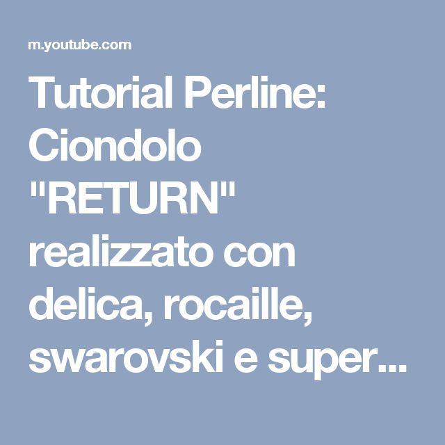 """Tutorial Perline: Ciondolo """"RETURN"""" realizzato con delica, rocaille, swarovski e superduo - YouTube"""