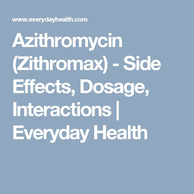 Azithromycin (Zithromax) - Side Effects, Dosage, Interactions | Everyday Health