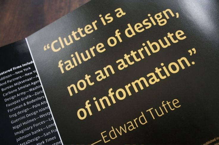 """Clutter is a failure of design."" ~Edward Tufte"