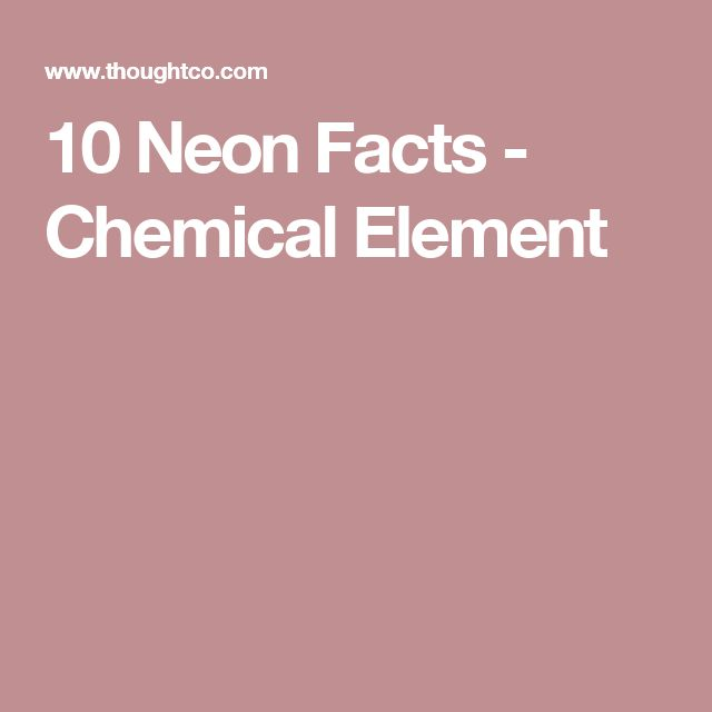 10 Neon Facts - Chemical Element