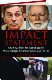 IMPACT STATEMENT: A Family's Fight for Justice Against Whitey Bulger, Stephen Flemmi, and the FBI Bob Halloran Published at $24.95 $6.95 (Save $18)  Investigative reporter Bob Halloran reveals never before told details about notorious criminals Whitey Bulger and Stephen Flemmi that, taken together, weave a vibrant and authentic chronicle of their impact on the lives of the innocent, and not so innocent, people around them. Illustrated.  Format: HardboundPages: 240Publisher: Skyhorse