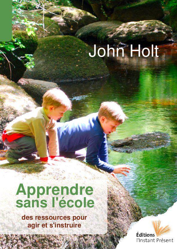 """Apprendre sans l'école, de John Holt (traduction française de """"Instead of education"""")."""
