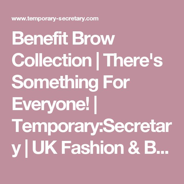Benefit Brow Collection | There's Something For Everyone! | Temporary:Secretary | UK Fashion & Beauty Blogger