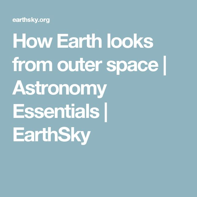 How Earth looks from outer space | Astronomy Essentials | EarthSky