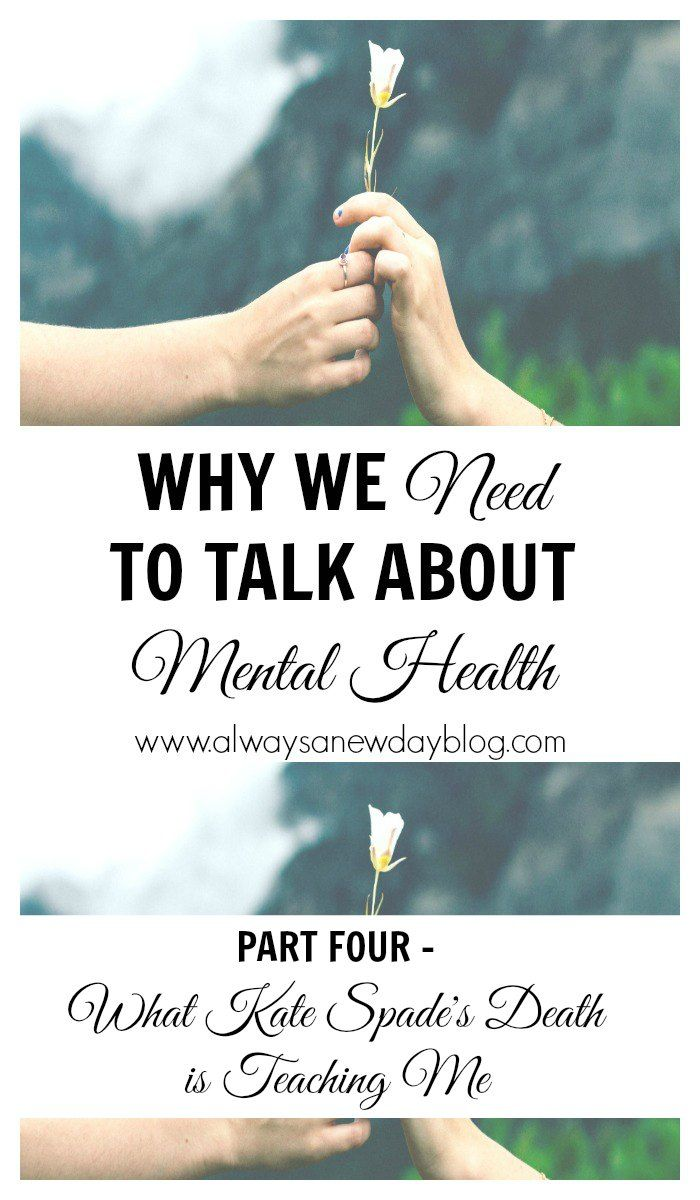 Why We Need To Talk About Mental Health What Kate Spade s Death is Teaching Me Taking Care of Me Self Care Pinterest