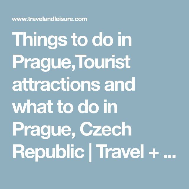 Things to do in Prague,Tourist attractions and what to do in Prague, Czech Republic | Travel + Leisure