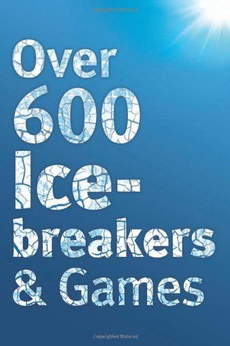 Over 600 Icebreakers & Games: Hundreds of ice breaker questions, team building games and warm-up activities for your small group or team:Amazon:Books