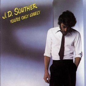 """You're Only Lonely"" - J.D. Souther"