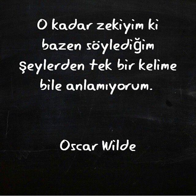 O kadar zekiyim ki, bazen söylediğim şeylerden tek bir kelime bile anlamıyorum.   - Oscar Wilde